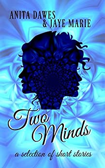 Two Minds: a collection of short stories by [dawes, anita, marie, jaye]