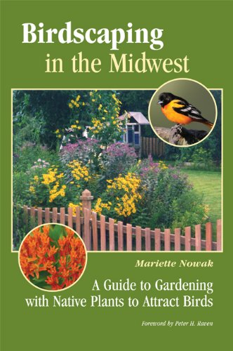 Birdscaping in the Midwest: A Guide to Gardening with Native Plants to Attract Birds (Native Plants Of Wisconsin)