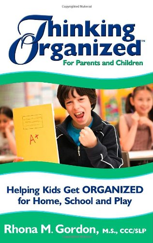 Thinking Organized For Parents and Children: Helping Kids Get Organized for Home, School & Play
