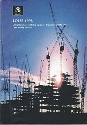 LOLER 1998 Lifting Operations and Lifitng Equipment Regulations (LOLER) 1998: Open Learning Guidance (Training Guide)