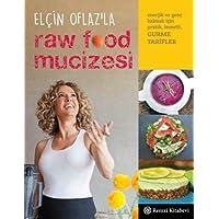 Elçin Oflaz'la Raw Food Mucizesi: Enerjik ve Genç Kalmak İçin Pratik, Lezzetli Gurme Tarifler