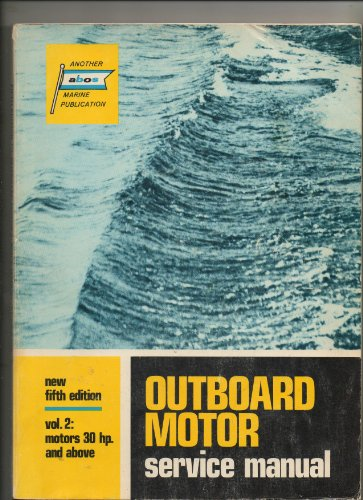 Volume Service Manual Motor Outboard (Outboard Motor Service Manual Vol. 2 (Motors 30 Hp and Above) Fifth Edition 1970 Printing (OS-5-VOL. 2))