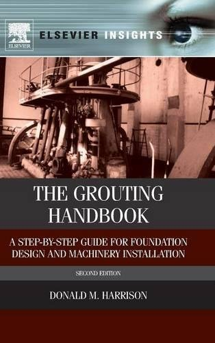 The Grouting Handbook: A Step-by-Step Guide for Foundation Design and Machinery Installation (Elsevier Insights) by Elsevier