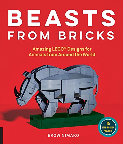 Beasts from Bricks: Amazing LEGO(r) Designs for Animals from Around the World - With 15 Step-by-Step Projects