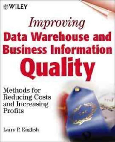 Improving Data Warehouse and Business Information Quality : Methods for Reducing Costs and Increasing Profits by English, Larry P published by John Wiley & Sons (1999)