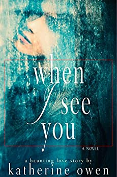 When I See You: A haunting love story by [Owen, Katherine]