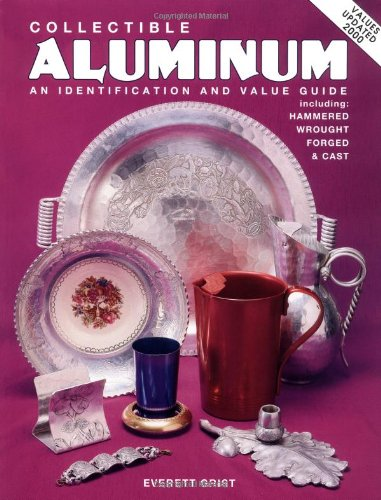 Collectible Aluminum: An Identification and Value Guide, Including Hammered Wrought Forged & Cast