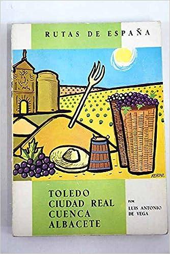 Rutas de España. Ruta nº IV: Toledo, Ciudad Real, Cuenca y Albacete. by VEGA,...: Amazon.es: VEGA, Luis Antonio de.-: Libros
