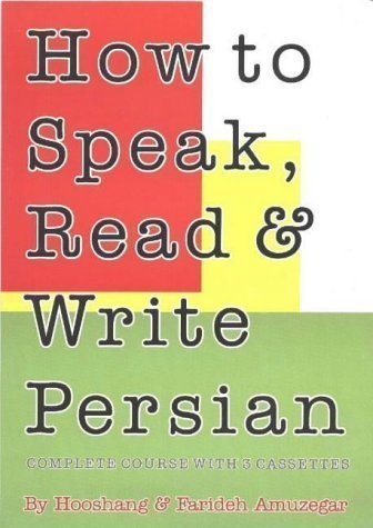 How to Speak, Read and Write Persian (Farsi): Complete Course with 3 Cassettes Pap/Cas Edition by Amuzegar, Hooshang, Amuzegar, Farideh published by IBEX Publishers,U.S. (2003)