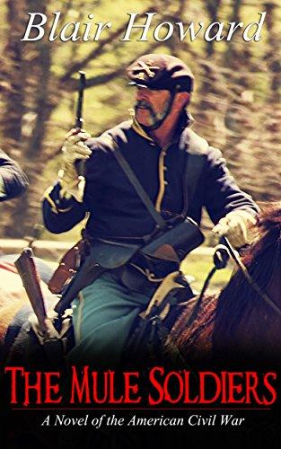 The Mule Soldiers: A Novel of the American Civil War (Blair Howard's Civil War/Western Series Book 1) by [Howard, Blair]