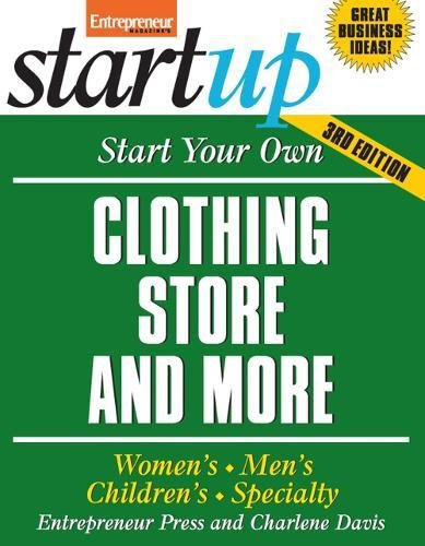 Start Your Own Clothing Store and More: Women's, Men's, Children's, Specialty (StartUp Series)