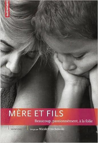 Ebooks gratuits téléchargement au format mobi Mère et fils : Beaucoup, passionnément, à la folie by Nicole Czechowski 2746701014 PDF
