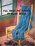 I'll Meet My Maker in Blue Jeans, Kathleen Wade, 1598790595