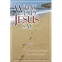What Did Jesus Say - The Seven Messages from the Master