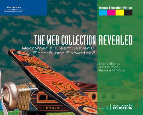 The Web Collection, Revealed: Macromedia Dreamweaver 8, Flash 8, and Fireworks 8, Deluxe Education Edition (Revealed Ser