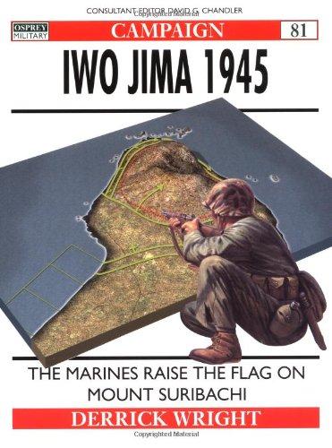 Osprey Campaign 81: Iwo Jima 1945: Marines Raise the Flag on Mount Suribachi