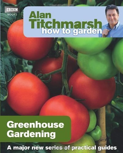 Alan Titchmarsh How to Garden: Greenhouse Gardening of Titchmarsh, Alan on 18 March 2010