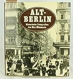 Alt-Berlin. Historische Fotografien