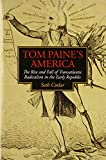 Tom Paine's America: The Rise and Fall of Transatlantic Radicalism in the Early Republic (Jeffersonian America)