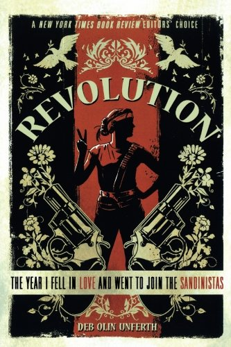 Revolution: The Year I Fell in Love and Went to Join the Sandinistas
