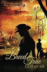 Breed True (ECLIPSE HEAT) (Volume 7)