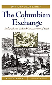 The Columbian Exchange: Biological and Cultural Consequences of 1492, 30th Anniversary Edition (Contributions in American Studies)