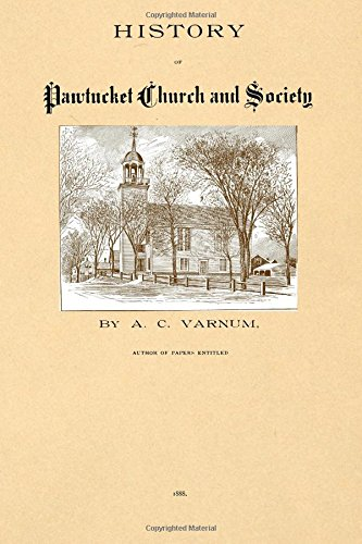 History of Pawtucket Church and Society: With Reminiscences of Pastors and Founders, Sketches of Congregational Churches in Lowell and a Brief Outline of Congregationalism pdf epub