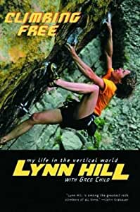 Climbing Free My Life in the Vertical World By Lynn and Greg Child
