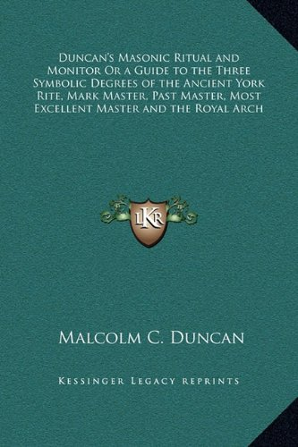 Download Duncan's Masonic Ritual and Monitor Or a Guide to the Three Symbolic Degrees of the Ancient York Rite, Mark Master, Past Master, Most Excellent Master and the Royal Arch PDF