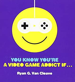 book cover of You Know You\'re a Video Game Addict If...