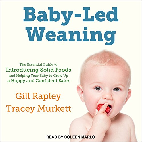 Baby-Led Weaning: The Essential Guide to Introducing Solid Foods - and Helping Your Baby to Grow Up a Happy and Confident Eater by Gill Rapley, Tracey Murkett
