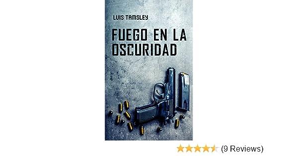 Fuego En La Oscuridad: Thriller (Spanish Edition) - Kindle edition by Luis Tamsley. Mystery, Thriller & Suspense Kindle eBooks @ Amazon.com.