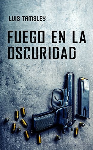 Fuego En La Oscuridad: Thriller (Spanish Edition) by [Tamsley, Luis]