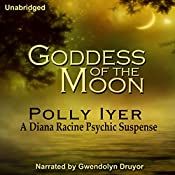 Goddess of the Moon: A Diana Racine Psychic Suspense, Book 2 | Polly Iyer