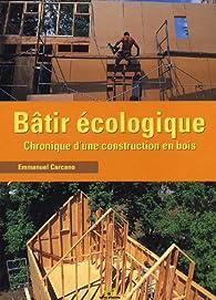 Bâtir écologique : Chronique d'une construction en bois par Emmanuel Carcano