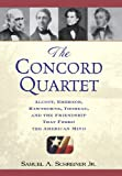 The Concord Quartet: Alcott, Emerson, Hawthorne, Thoreau and the Friendship That Freed the American Mind by Samuel A. Schreiner Jr. front cover