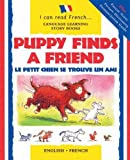Puppy Finds a Friend: Le Petit Chien Se Trouve Un Ami (I Can Read French) (I Can Read French S.)