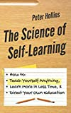 img - for The Science of Self-Learning: How to Teach Yourself Anything, Learn More in Less Time, and Direct Your Own Education book / textbook / text book