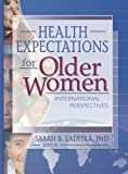 Health Expectations for Older Women : International Perpectives, , 0789019272