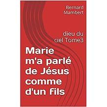 Marie m'a parlé de Jésus comme d'un fils: dieu du ciel Tome3 (French Edition)