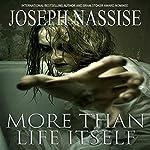 More Than Life Itself | Joseph Nassise