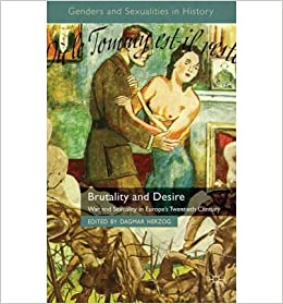 [(Brutality and Desire: War and Sexuality in Europe's Twentieth Century)] [Author: Dagmar Herzog] published on (April, 2011)