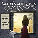 Wolves & Roses: Fairy Tales of the Magicorum Audiobook by Christina Bauer Narrated by Christina Bauer