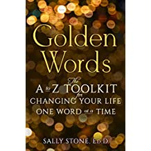 Golden Words: The A to Z Toolkit for Changing Your Life One Word at a Time