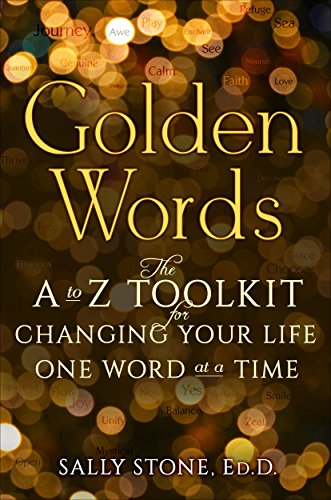 Golden Words The A To Z Toolkit For Changing Your Life One Word At A