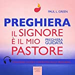 Preghiera. Il Signore è il mio Pastore [Prayer. The Lord Is My Shepherd]: Preghiera guidata [Guided Prayer] | Paul L. Green