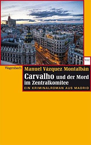 Carvalho und der Mord im Zentralkomitee: Eine Kriminalroman aus Madrid (WAT, Band 731)