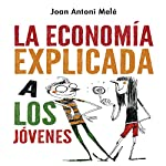 Economía explicada a los jóvenes [The Economy Explained to Young People] | Joan Antoni Melé
