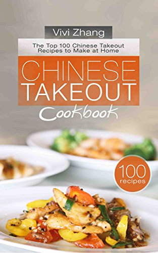 Chinese Takeout Cookbook: The Top 100 Chinese Takeout Recipes to Make at Home by Vivi Zhang