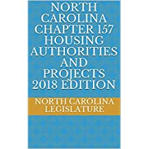 NORTH CAROLINA CHAPTER 157 HOUSING AUTHORITIES AND PROJECTS 2018 EDITION